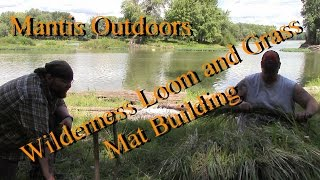 come hang out with me and Joe castle by the mawmee river where we build a wilderness loom and make a grass mat www.mantisoutdoorsllc.com/shop