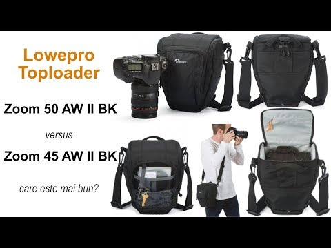 Care geanta foto este pentru tine: Lowepro Toploader Zoom 50 AW II BK sau Zoom 45 AW II BK?