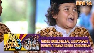 Video Waduh! Mau Belanja Lukman Malah Lupa Taro Duit Dimana - Kun Anta 3 Eps 14 MP3, 3GP, MP4, WEBM, AVI, FLV Mei 2019