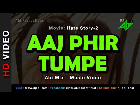 Aaj Phir Tumpe Remix Video - Hate Story 2 - DJ Abi