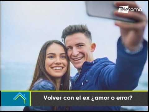 Volver con el ex ¿Amor o error?