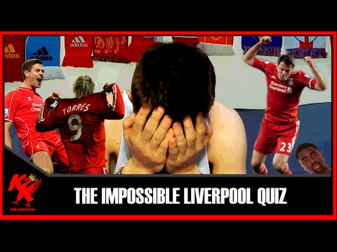 THE IMPOSSIBLE LIVERPOOL QUIZ!!!