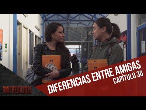 Diferencias entre amigas | Capítulo 36 | Irreversible