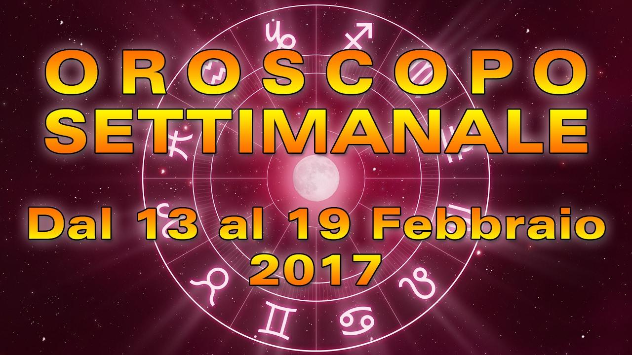L'OROSCOPO della SETTIMANA ★ Settimana dal 13 al 19 Febbraio 2017