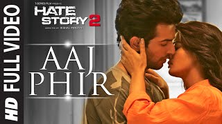Aaj Phir Full Video Song | Hate Story 2 | Arijit Singh | Jay Bhanushali | Surveen Chawla