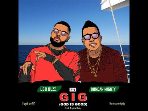 GIG (God Is Good) - Ugo Buzz Ft Duncan Mighty (Official Lyrics Video)