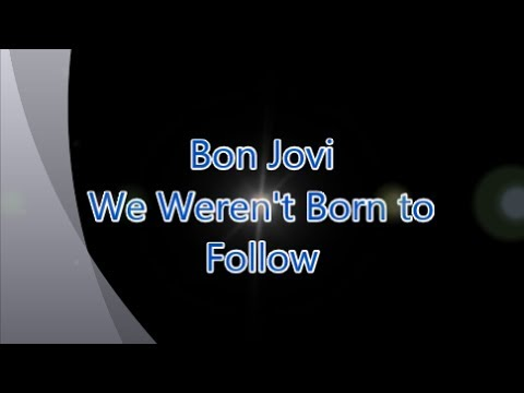 Bon Jovi-We Weren't Born to Follow (with lyrics)