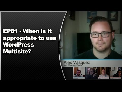 EP81 – When is it appropriate to use WordPress Multisite? – WPwatercooler – March 17 2014