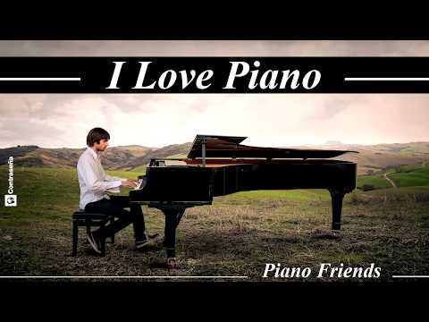 I LOVE PIANO, Relaxing Piano Music, The Best Piano Friends on Piano, Musica Romantica Instrumental