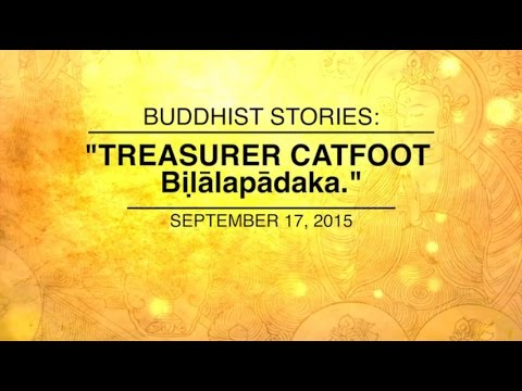 Video BUDDHIST STORIES: TREASURER CATFOOT - Sep 17, 2015 download in MP3, 3GP, MP4, WEBM, AVI, FLV January 2017