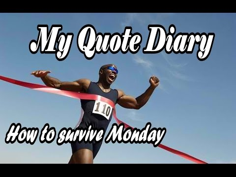 My Quote Diary: How To Survive Monday - Motivational Quotes