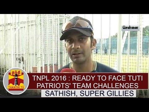 TNPL-2016--Ready-to-face-TUTI-Partiots-Team-Challenges--Sathis-Rajagopal-Chepauk-Super-Gillies