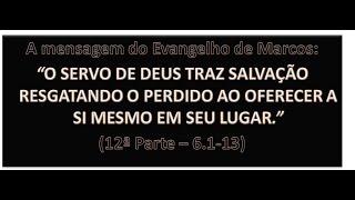 O EVANGELHO DE MARCOS (12ª PARTE) - Mc 6.1-13