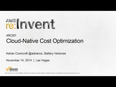 AWS re:Invent 2014 | (ARC201) Cloud-Native Cost Optimization