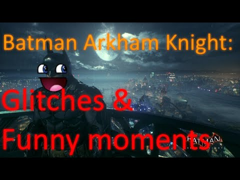 Batman Arkham Knight: Glitches And Funny Moments Compilation