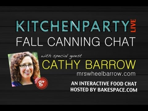 Fall Canning Hangout w/ Cathy Barrow of MrsWheelbarrow.com on #kitchenparty