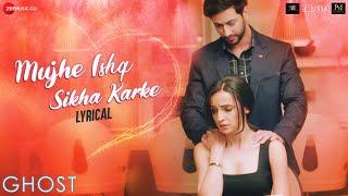 Video Muje Ishq Sikha Karke - Lyrical | Ghost | Sanaya Irani, Shivam B | Jyotica Tangri download in MP3, 3GP, MP4, WEBM, AVI, FLV January 2017