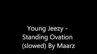 Young Jeezy - Standing Ovation (slowed)