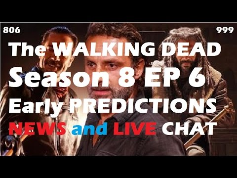 The Walking Dead Season 8 Episode 6 - SPOILERS, PREDICTIONS, NEWS - LIVE CHAT