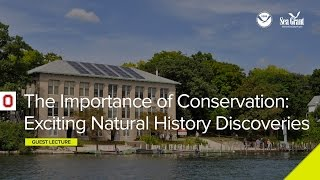 Stone Lab Guest Lecture: The Importance of Conservation: Exciting New Natural History Discoveries