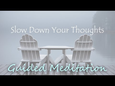 Guided Meditation: Slowing Down Your Thoughts When You Can't Stop Thinking