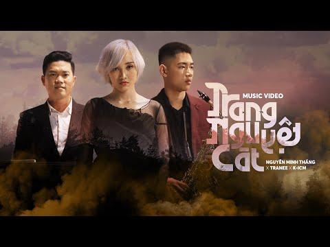 TRANG NGUYỆT CÁT |  Nguyễn Minh Thắng x Tranee x K-ICM - Thời lượng: 4 phút và 33 giây.