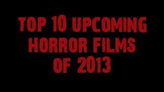 Top Ten Upcoming Horror Films Of 2013: Trailers&Pics