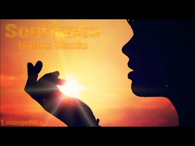 Soultanto house music loungemix for Fast house music