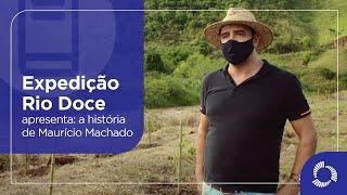 Expedição Rio Doce apresenta: a história de Maurício Machado