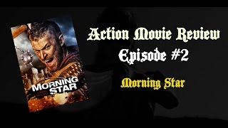 Action Movie Review Episode 2: Morning Star (2014)