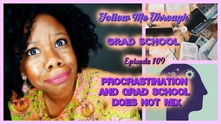 Procrastination and Grad School Don't Mix - Follow Me Through Grad School Episode 109