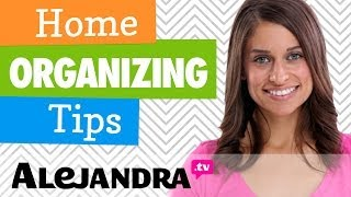 Home Organizing Tips - Professional Organizer Alejandra's Best Tips