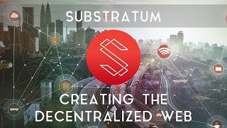 SUBSTRATUM (ICO) | Creating the decentralized web