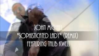 "John Michael Feat. Talib Kweli -""Sophisticated Lady Remix"""