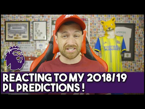REACTING TO MY 2018/19 PREMIER LEAGUE PREDICTIONS!