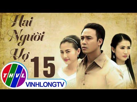 Hai người vợ - Tập 15 - THVL1 tập 15 (19/01/2016)