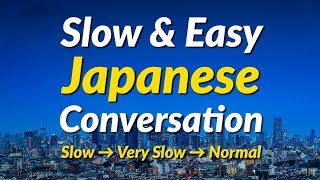 Slow & Easy Japanese Conversation Practice - Learn Japanese
