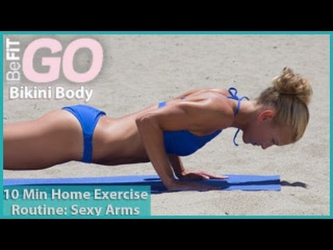 10 Minute Home Exercise Routine: Sexy Arms- BeFiT GO | Bikini Body