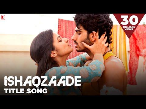 Ishaqzaade - Full Title Song | Arjun Kapoor | Parineeti Chopra | Javed Ali | Shreya Ghoshal