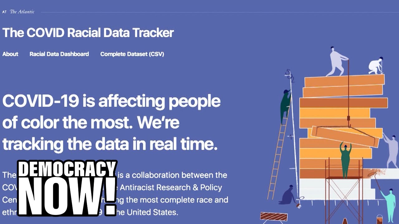 COVID Racial Data Tracker: Ibram X. Kendi on How Better Data Reveals the True Toll of the Pandemic