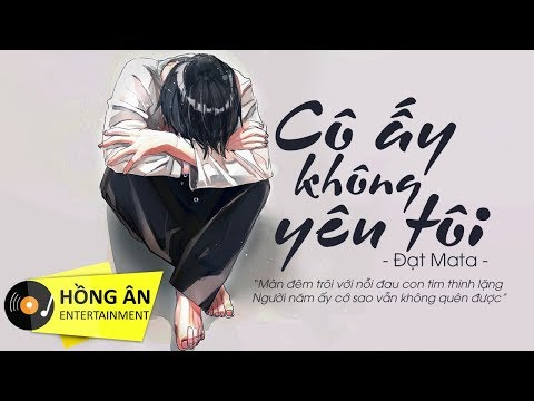 Cô Ấy Không Yêu Tôi (#CAKYT) - Đạt Mata | MV Lyrics - Thời lượng: 4 phút, 51 giây.