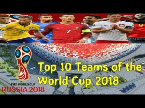 (Russia World Cup 2018 | Top 10 Teams - Duration: 4 minutes, 54 seconds.)