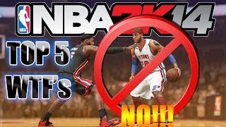 TOP 5 WTF's I Don't Want To See In NBA 2K15