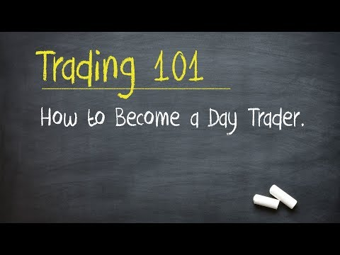 Trading 101: How to Become a Day Trader.