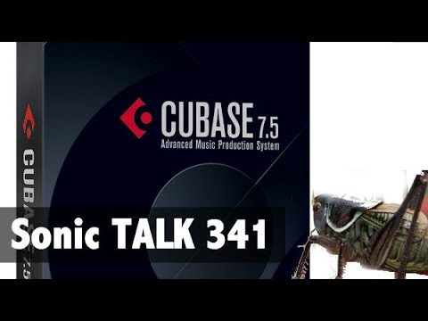 Sonic TALK 341 – Cubase 7.5 – Its Just Not Crickets