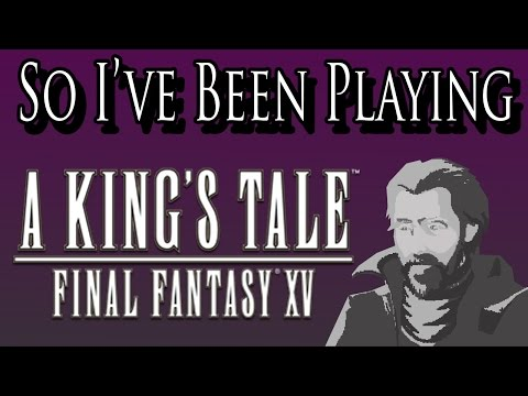 So I've Been Playing: A KING'S TALE: FINAL FANTASY XV [ Review PS4 ]