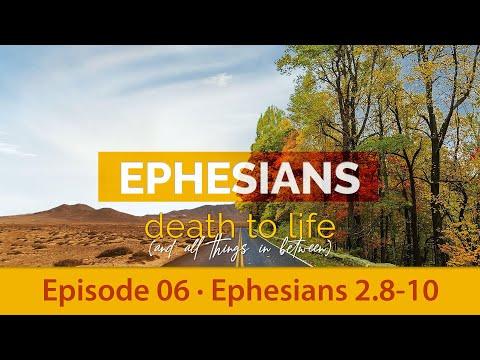 Ephesians 2.8-10 (Ephesians Series Ep 06)