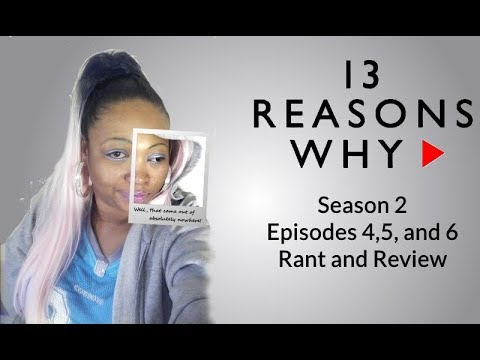 13 Reasons Why Season 2 Episodes 4,5, and 6 Rant and Review