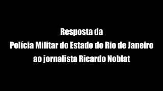A Polícia Militar do Estado do Rio de Janeiro responde com resultados à crítica do jornalista Ricardo Noblat, publicada hoje,...