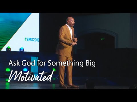 Ask God for Something Big - Christian Motivation for Effective Faith